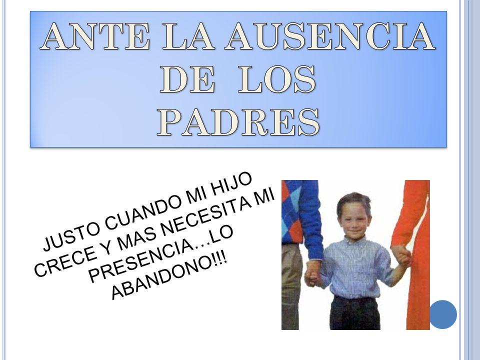 JUSTO CUANDO MI HIJO CRECE Y MAS NECESITA MI PRESENCIA…LO ABANDONO!!!