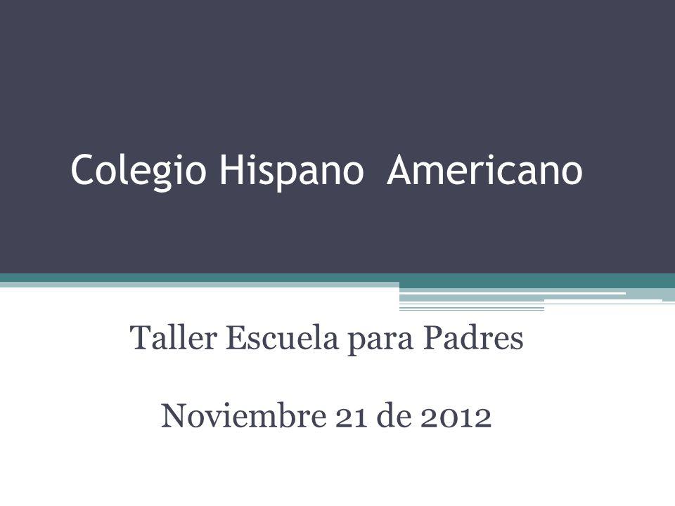 Colegio Hispano Americano Taller Escuela para Padres Noviembre 21 de 2012