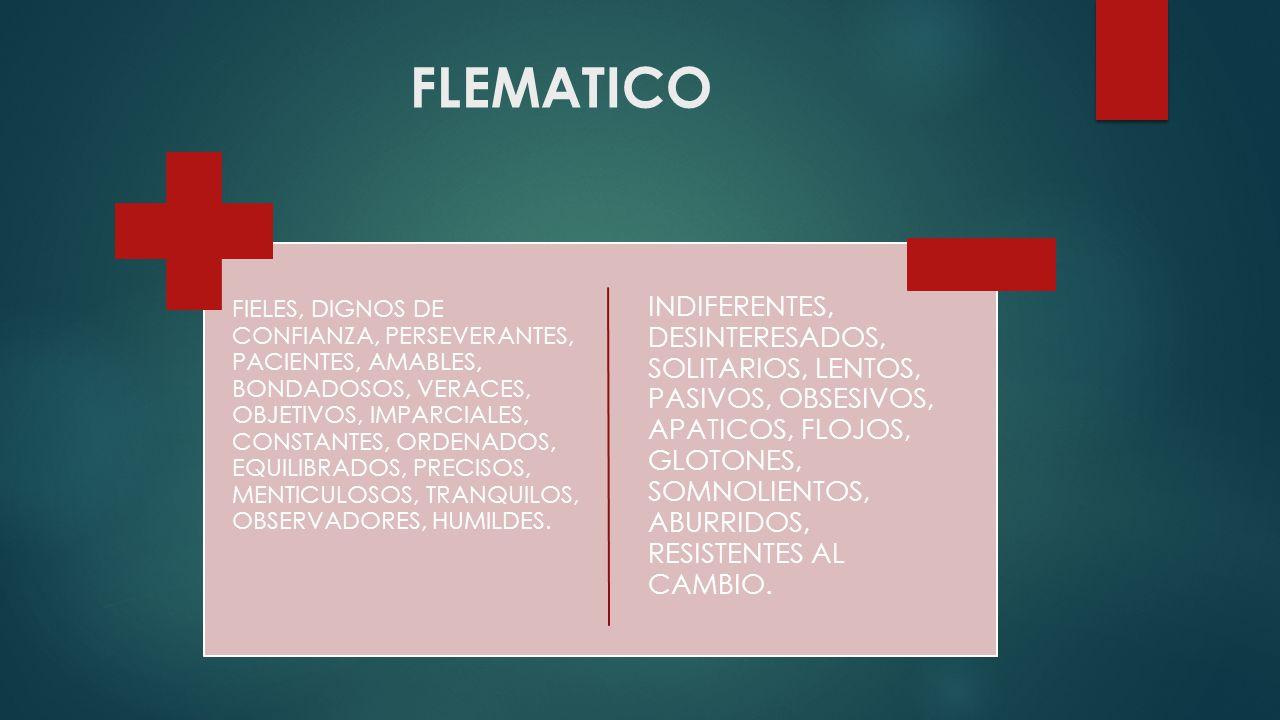 MELANCOLICO CUIDADOSO, BIEN HECHO, SENSIBLE, DELICADO, CAUTELOSO, DETALLISTA, REFLEXIVO, SENTIMENTAL, COMPASIVO, SERVICIAL, PACIENTE.