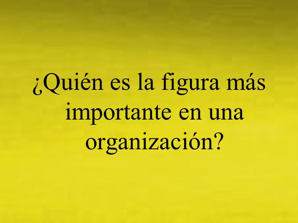 ¿Quién es la figura más importante en una organización?
