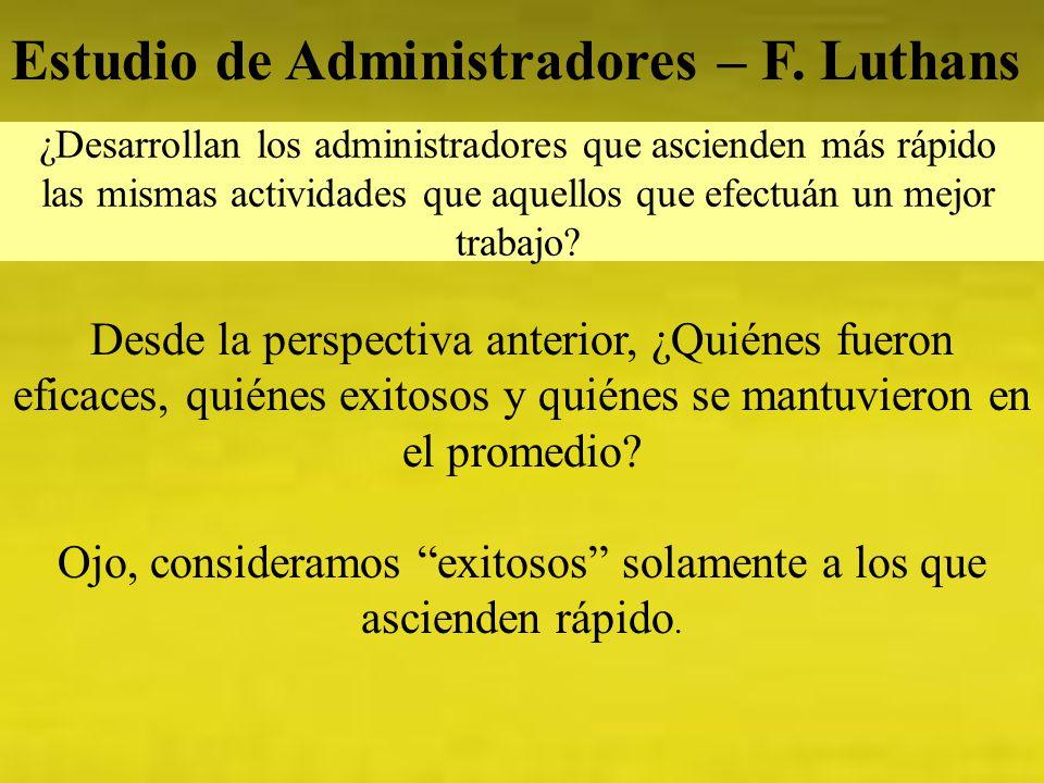 Estudio de Administradores – F. Luthans ¿Desarrollan los administradores que ascienden más rápido las mismas actividades que aquellos que efectuán un