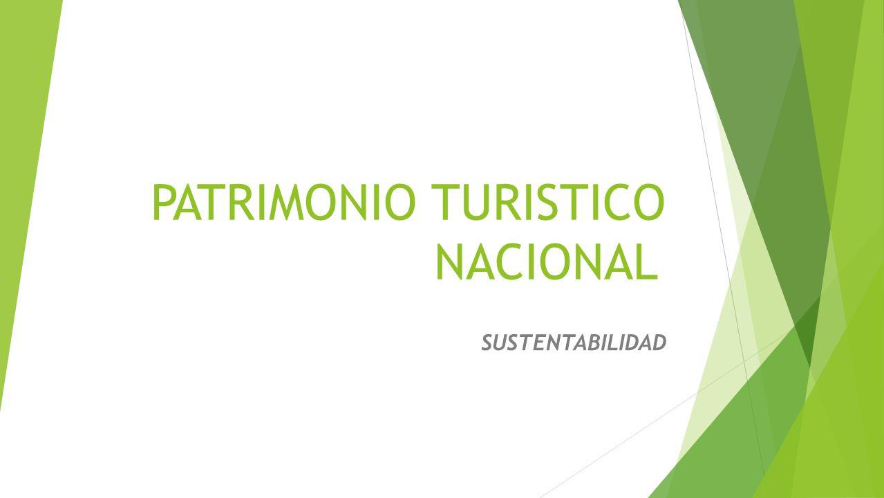PATRIMONIO TURISTICO NACIONAL SUSTENTABILIDAD