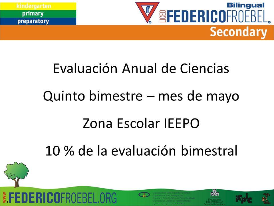 Evaluación Anual de Ciencias Quinto bimestre – mes de mayo Zona Escolar IEEPO 10 % de la evaluación bimestral