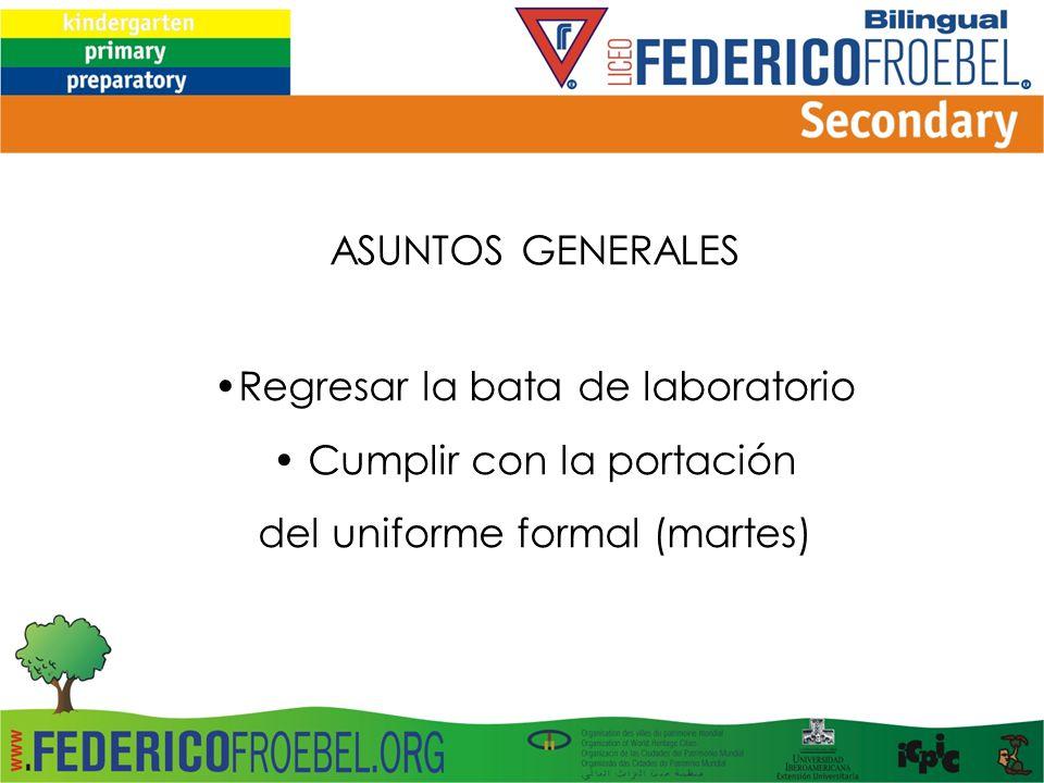 ASUNTOS GENERALES Regresar la bata de laboratorio Cumplir con la portación del uniforme formal (martes)