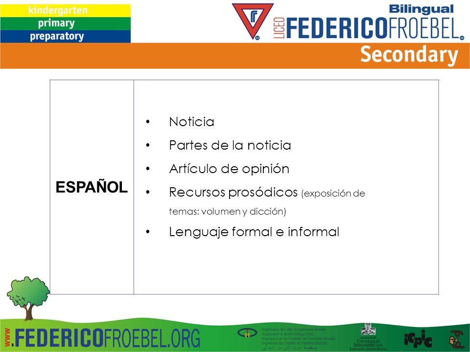 ESPAÑOL Noticia Partes de la noticia Artículo de opinión Recursos prosódicos (exposición de temas: volumen y dicción) Lenguaje formal e informal