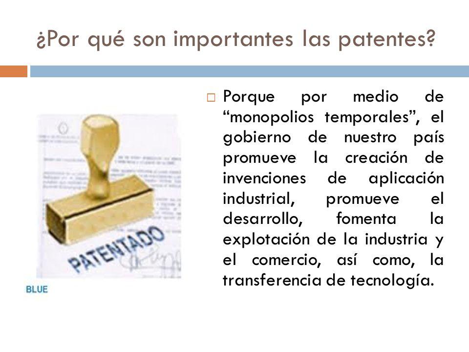 ¿Por qué son importantes las patentes? Porque por medio de monopolios temporales, el gobierno de nuestro país promueve la creación de invenciones de a