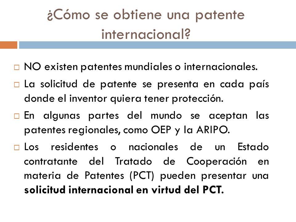 ¿Cómo se obtiene una patente internacional? NO existen patentes mundiales o internacionales. La solicitud de patente se presenta en cada país donde el