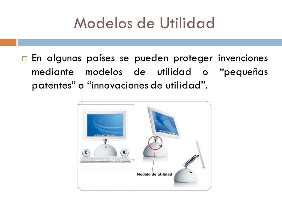 Modelos de Utilidad En algunos países se pueden proteger invenciones mediante modelos de utilidad o pequeñas patentes o innovaciones de utilidad.