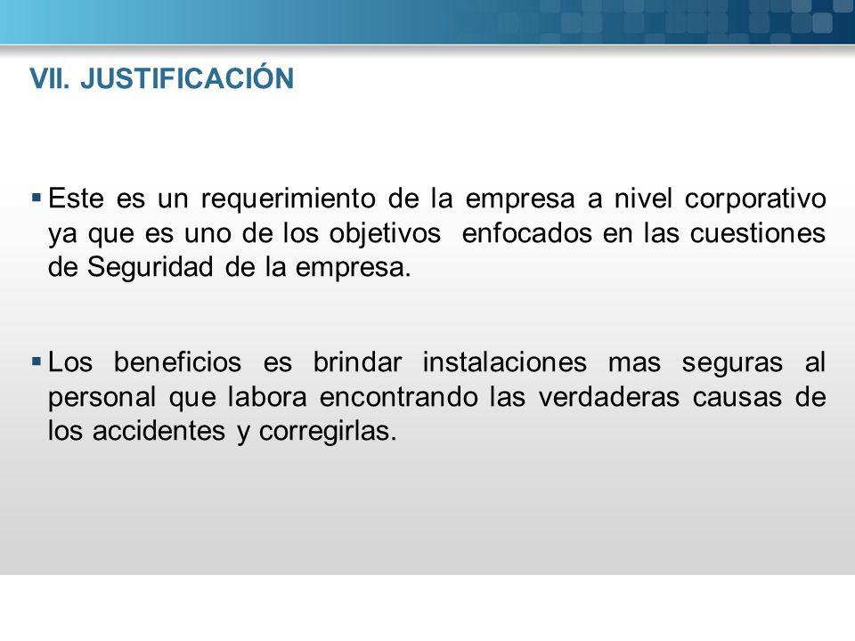 VII. JUSTIFICACIÓN Este es un requerimiento de la empresa a nivel corporativo ya que es uno de los objetivos enfocados en las cuestiones de Seguridad