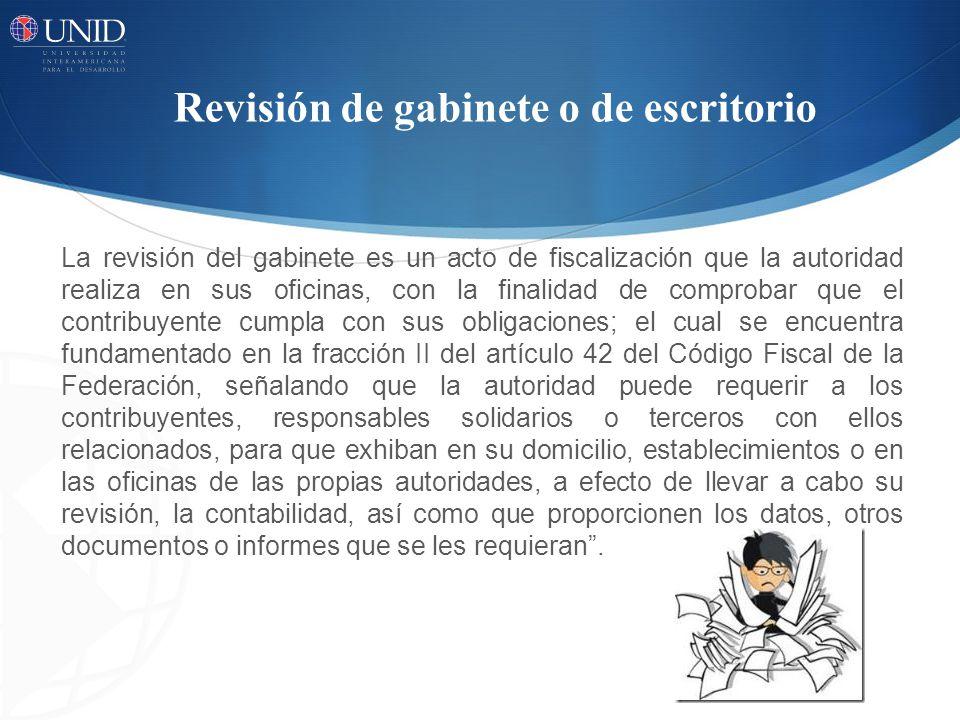 La revisión del gabinete es un acto de fiscalización que la autoridad realiza en sus oficinas, con la finalidad de comprobar que el contribuyente cump