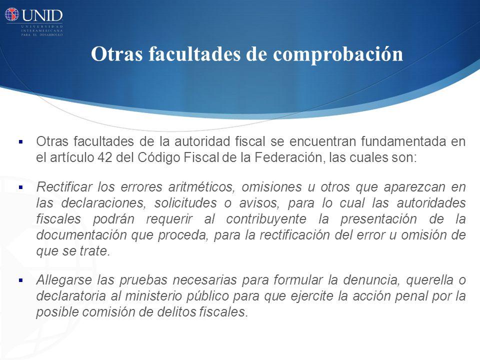 Otras facultades de comprobación Otras facultades de la autoridad fiscal se encuentran fundamentada en el artículo 42 del Código Fiscal de la Federaci
