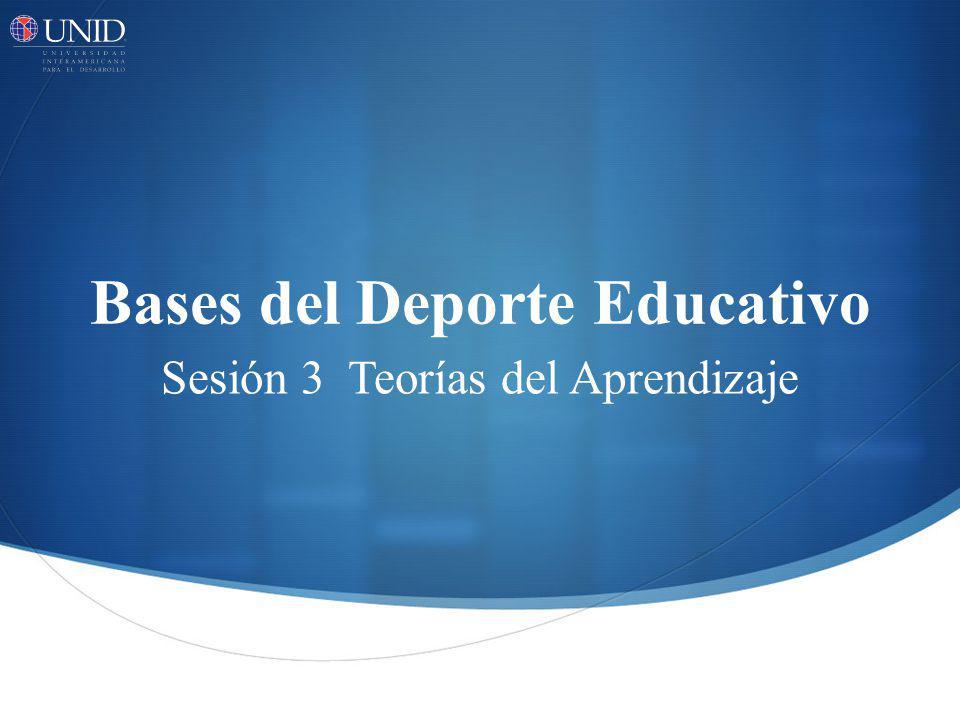 Bases del Deporte Educativo Sesión 3 Teorías del Aprendizaje
