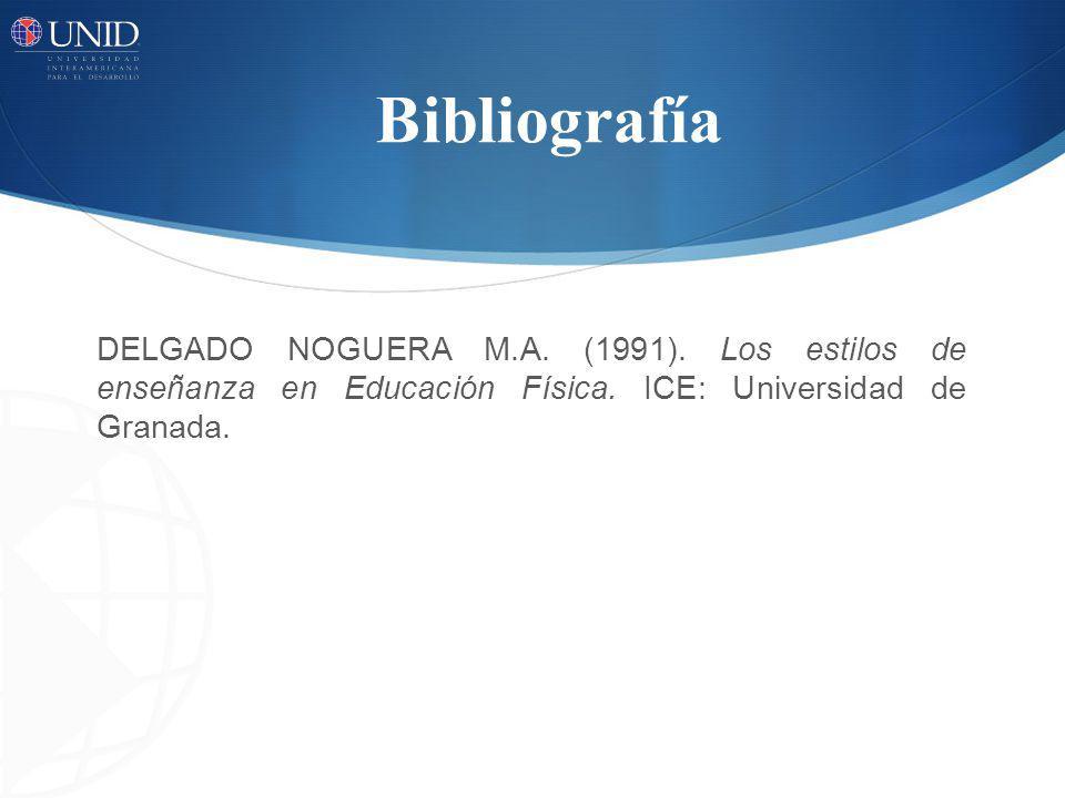 Bibliografía DELGADO NOGUERA M.A. (1991). Los estilos de enseñanza en Educación Física. ICE: Universidad de Granada.