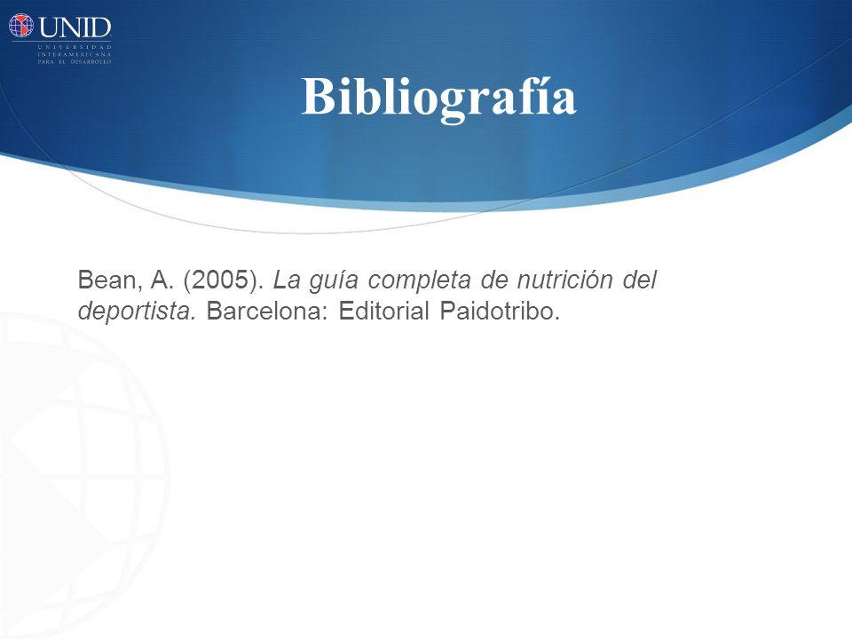 Bibliografía Bean, A. (2005). La guía completa de nutrición del deportista. Barcelona: Editorial Paidotribo.