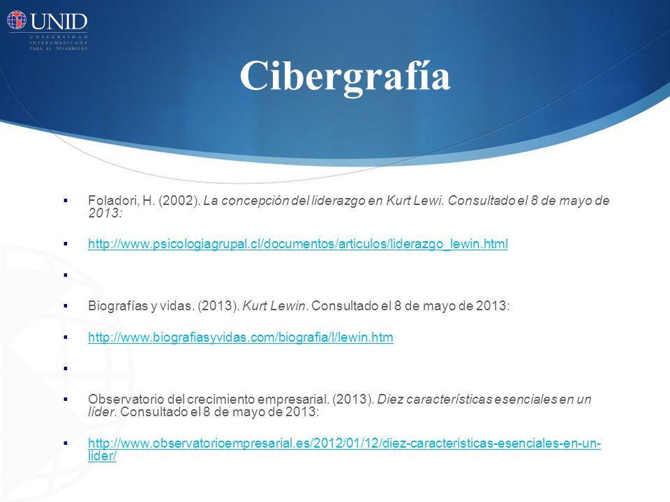 Cibergrafía Foladori, H. (2002). La concepción del liderazgo en Kurt Lewi. Consultado el 8 de mayo de 2013: http://www.psicologiagrupal.cl/documentos/