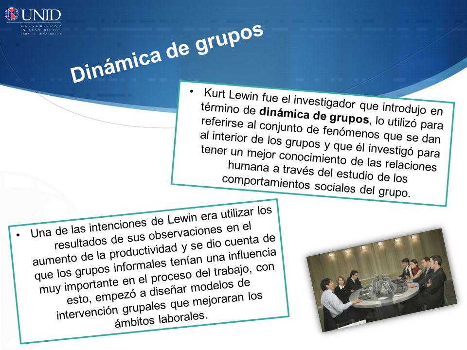 Dinámica de grupos Kurt Lewin fue el investigador que introdujo en término de dinámica de grupos, lo utilizó para referirse al conjunto de fenómenos q