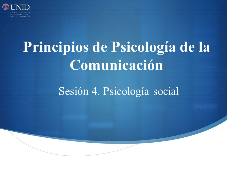 Principios de Psicología de la Comunicación Sesión 4. Psicología social