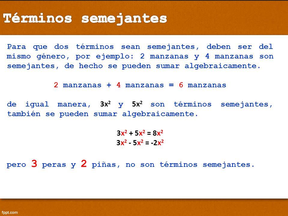 Para que dos términos sean semejantes, deben ser del mismo género, por ejemplo: 2 manzanas y 4 manzanas son semejantes, de hecho se pueden sumar algeb