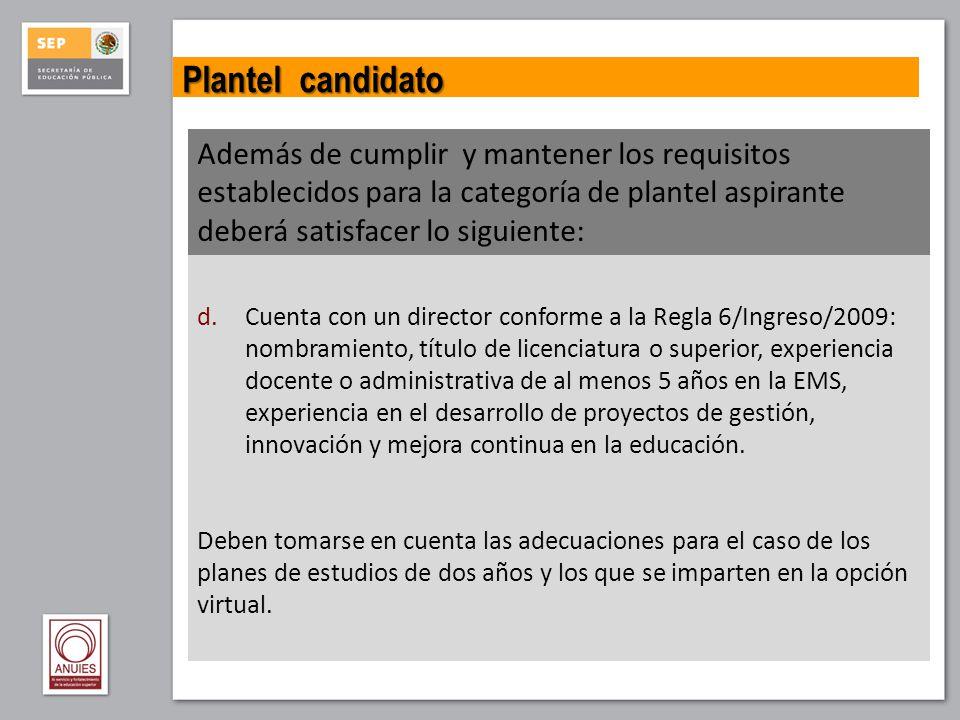 Plantel candidato Además de cumplir y mantener los requisitos establecidos para la categoría de plantel aspirante deberá satisfacer lo siguiente: d.Cu