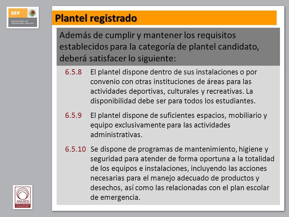 Plantel registrado Además de cumplir y mantener los requisitos establecidos para la categoría de plantel candidato, deberá satisfacer lo siguiente: 6.