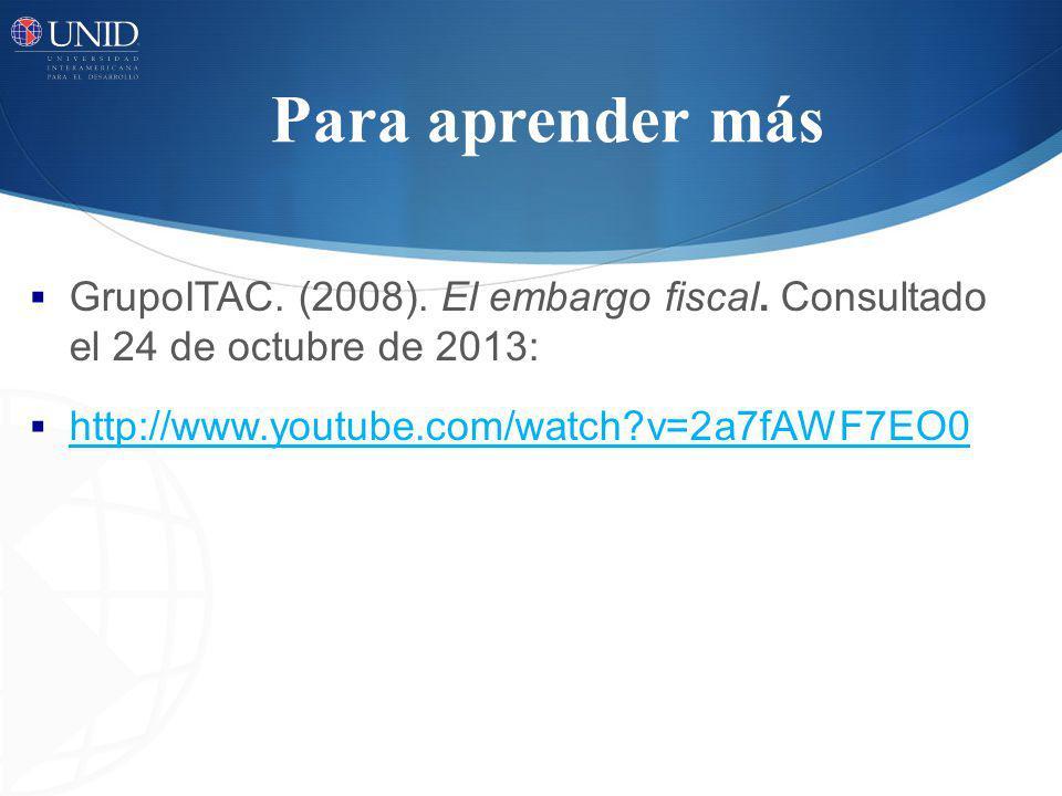 Para aprender más GrupoITAC.(2008). El embargo fiscal.