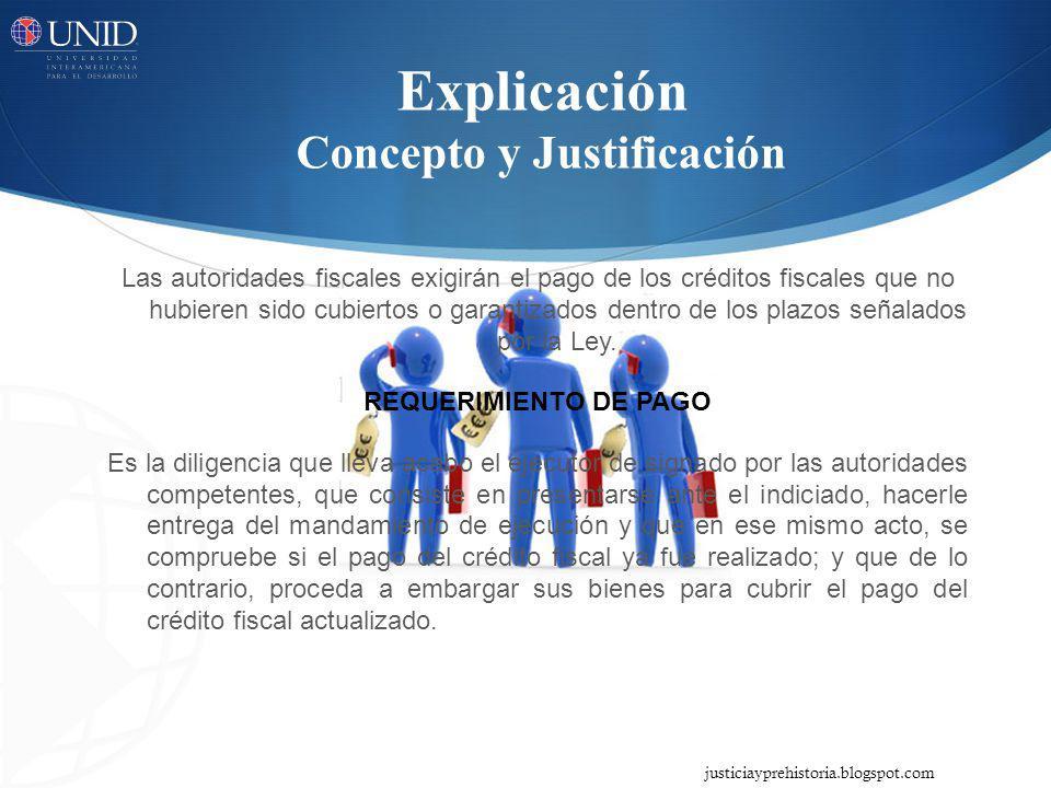 Explicación Concepto y Justificación Las autoridades fiscales exigirán el pago de los créditos fiscales que no hubieren sido cubiertos o garantizados dentro de los plazos señalados por la Ley.