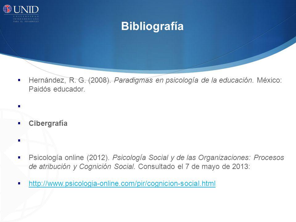 Bibliografía Hernández, R. G. (2008). Paradigmas en psicología de la educación. México: Paidós educador. Cibergrafía Psicología online (2012). Psicolo