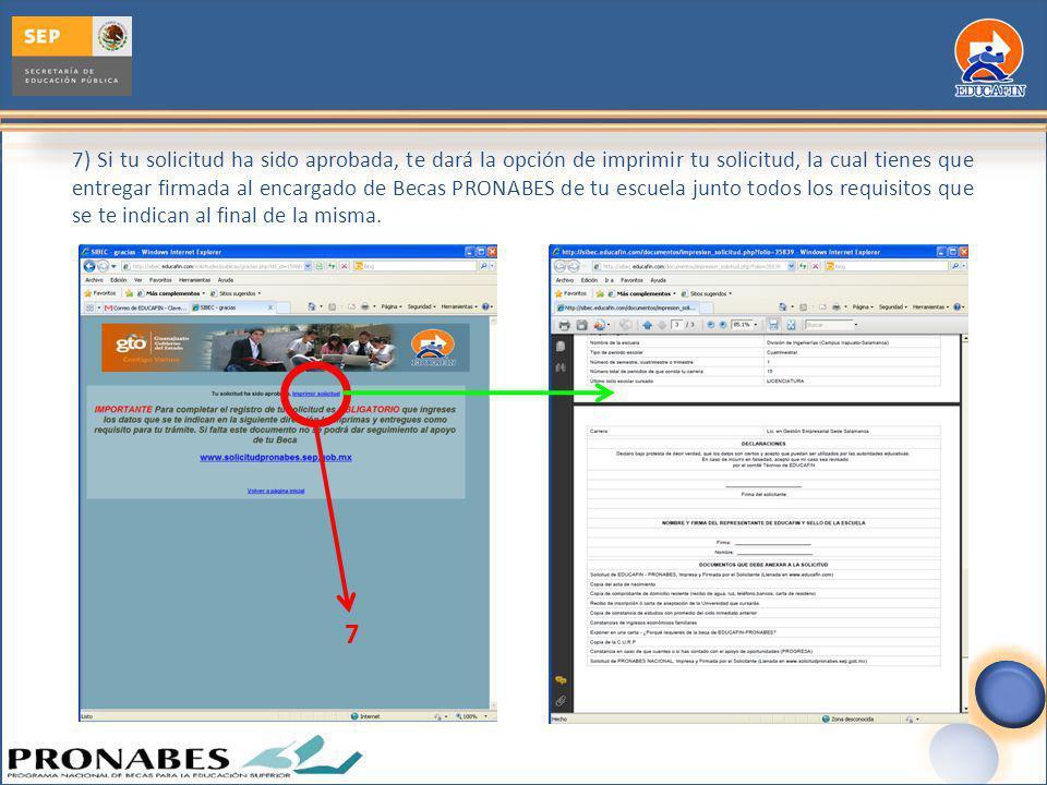 7) Si tu solicitud ha sido aprobada, te dará la opción de imprimir tu solicitud, la cual tienes que entregar firmada al encargado de Becas PRONABES de