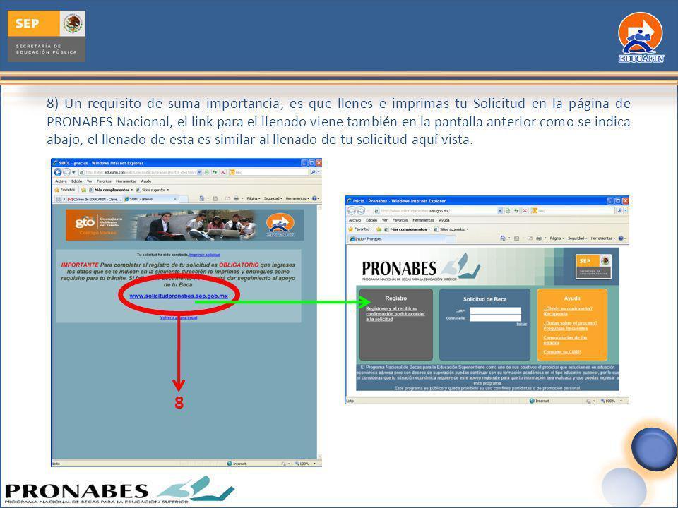 8) Un requisito de suma importancia, es que llenes e imprimas tu Solicitud en la página de PRONABES Nacional, el link para el llenado viene también en