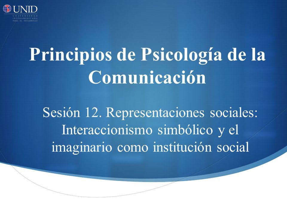 Principios de Psicología de la Comunicación Sesión 12.