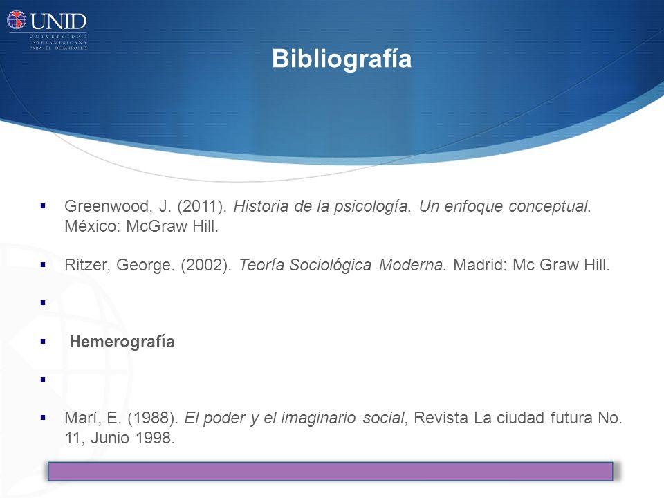 Bibliografía Greenwood, J.(2011). Historia de la psicología.