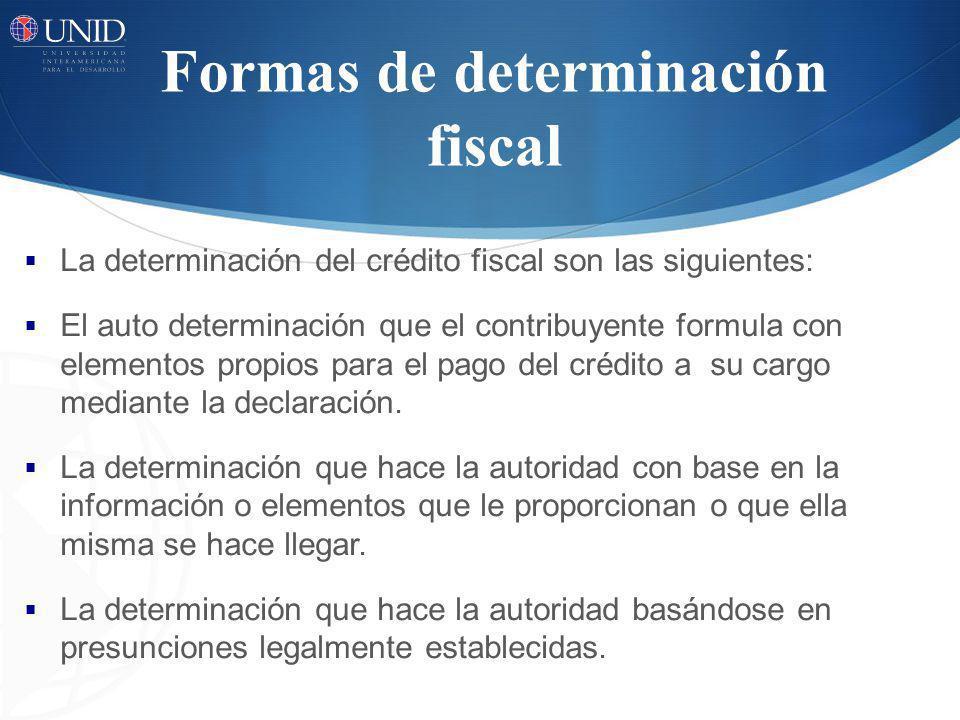 La determinación del crédito fiscal son las siguientes: El auto determinación que el contribuyente formula con elementos propios para el pago del créd