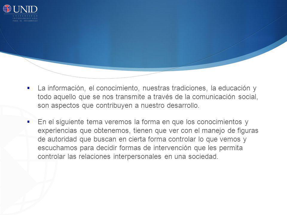 La información, el conocimiento, nuestras tradiciones, la educación y todo aquello que se nos transmite a través de la comunicación social, son aspect