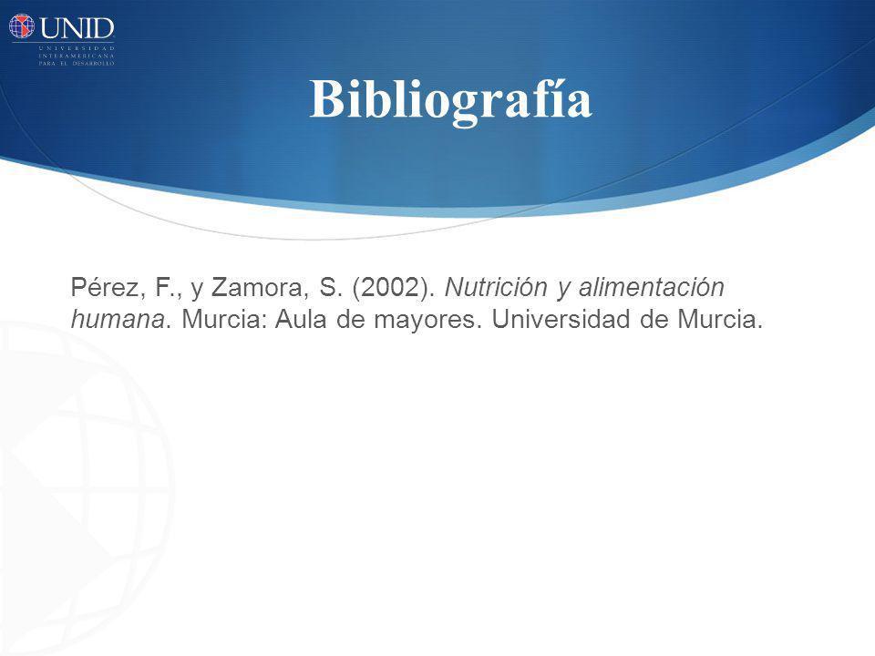Bibliografía Pérez, F., y Zamora, S. (2002). Nutrición y alimentación humana. Murcia: Aula de mayores. Universidad de Murcia.