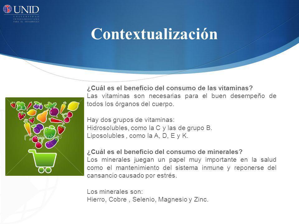Contextualización ¿Cuál es el beneficio del consumo de las vitaminas? Las vitaminas son necesarias para el buen desempeño de todos los órganos del cue
