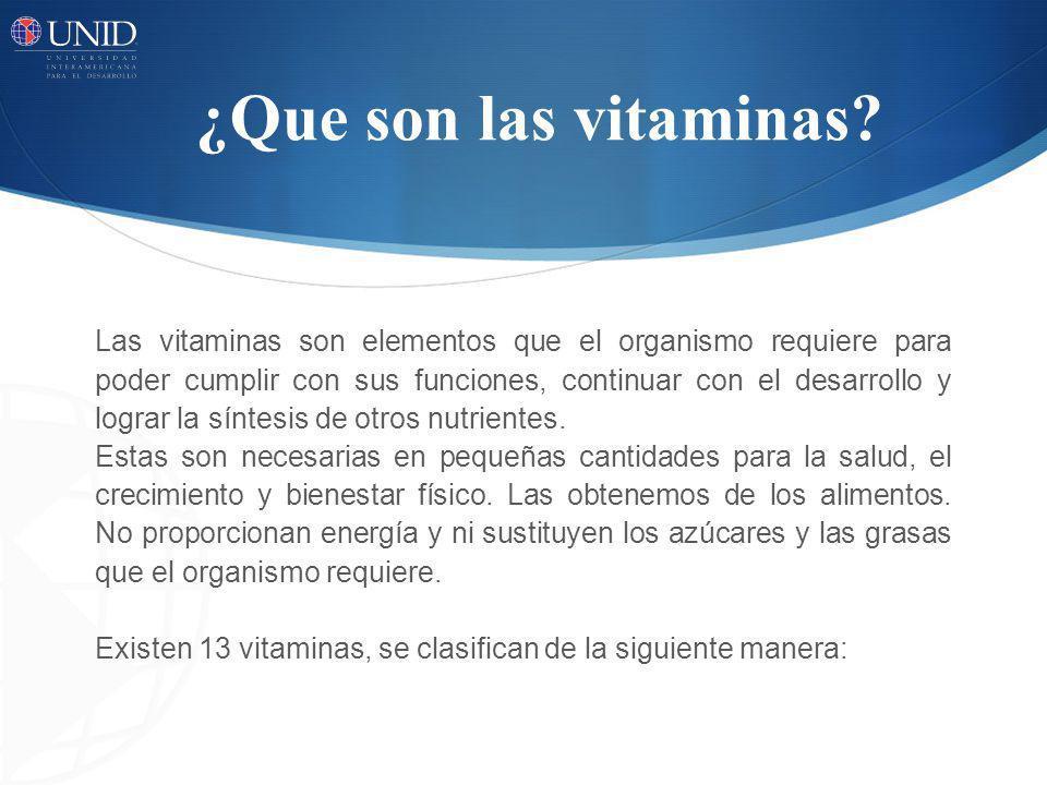 ¿Que son las vitaminas? Las vitaminas son elementos que el organismo requiere para poder cumplir con sus funciones, continuar con el desarrollo y logr