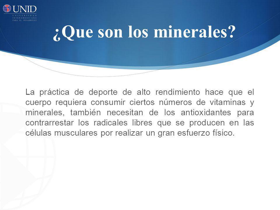 ¿Que son los minerales? La práctica de deporte de alto rendimiento hace que el cuerpo requiera consumir ciertos números de vitaminas y minerales, tamb