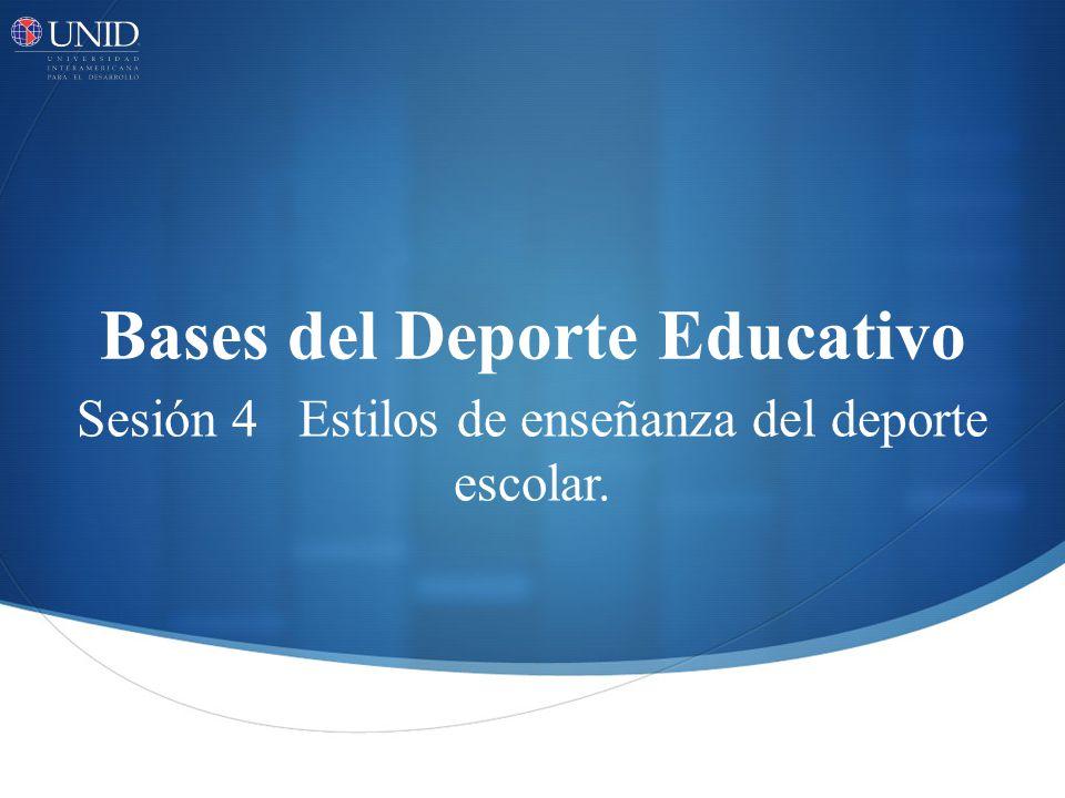 Bases del Deporte Educativo Sesión 4 Estilos de enseñanza del deporte escolar.