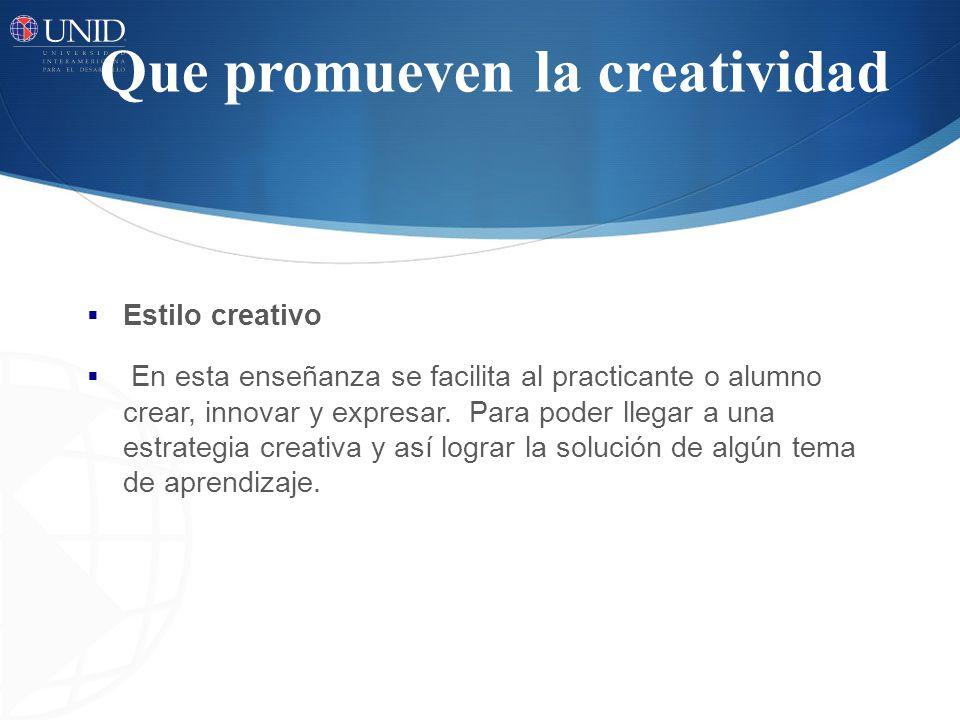 Que promueven la creatividad Estilo creativo En esta enseñanza se facilita al practicante o alumno crear, innovar y expresar.