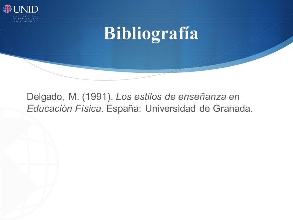 Bibliografía Delgado, M.(1991). Los estilos de enseñanza en Educación Física.