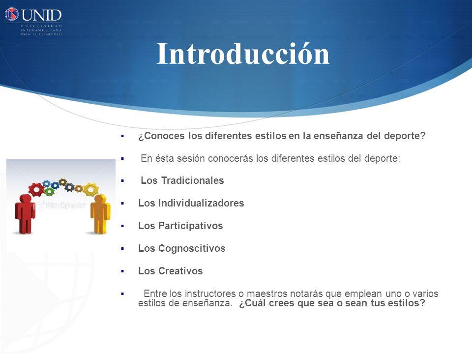 Introducción ¿Conoces los diferentes estilos en la enseñanza del deporte.