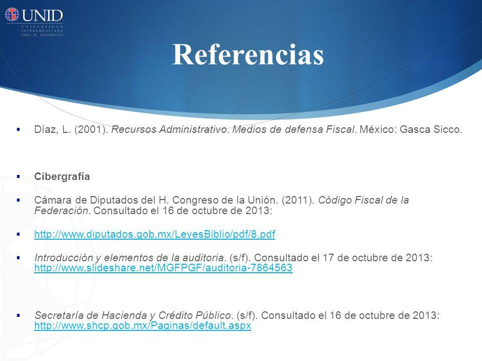 Referencias Díaz, L. (2001). Recursos Administrativo. Medios de defensa Fiscal. México: Gasca Sicco. Cibergrafía Cámara de Diputados del H. Congreso d