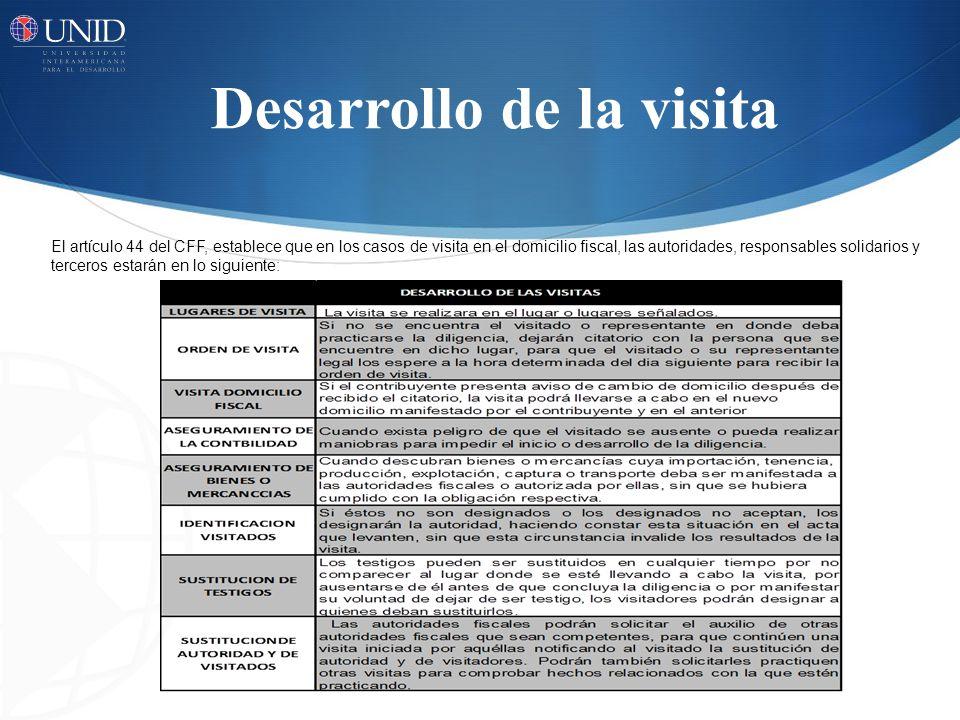 Desarrollo de la visita El artículo 44 del CFF, establece que en los casos de visita en el domicilio fiscal, las autoridades, responsables solidarios