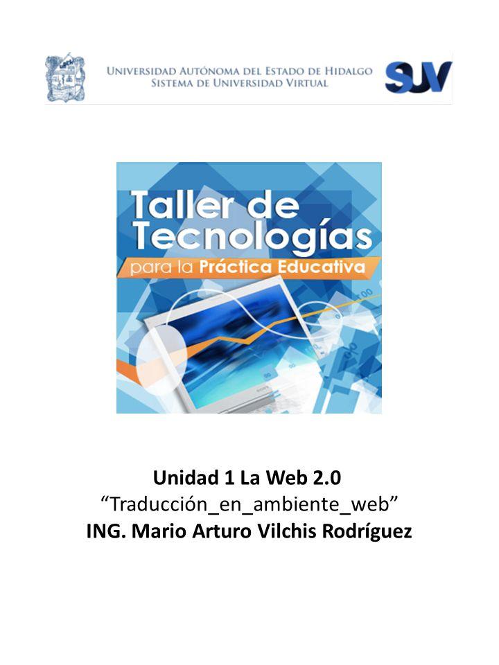 Unidad 1 La Web 2.0 Traducción_en_ambiente_web ING. Mario Arturo Vilchis Rodríguez