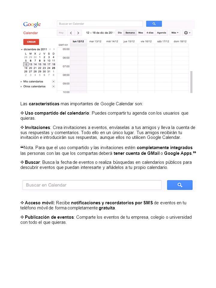 Las características mas importantes de Google Calendar son: Uso compartido del calendario: Puedes compartir tu agenda con los usuarios que quieras.