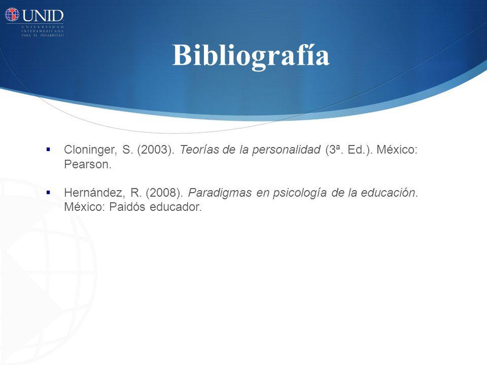 Bibliografía Cloninger, S. (2003). Teorías de la personalidad (3ª. Ed.). México: Pearson. Hernández, R. (2008). Paradigmas en psicología de la educaci