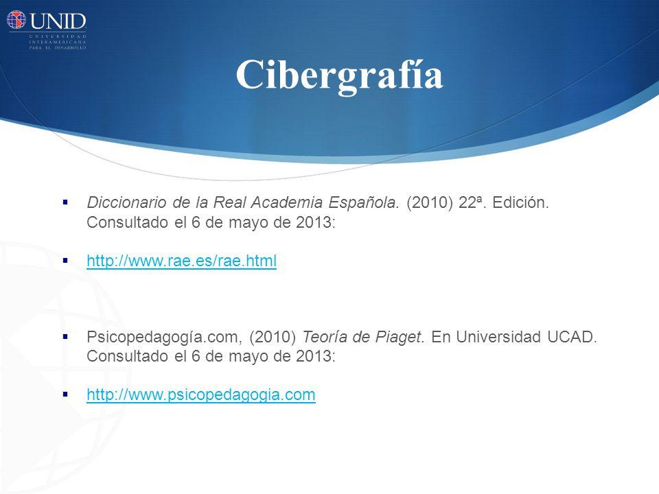 Cibergrafía Diccionario de la Real Academia Española. (2010) 22ª. Edición. Consultado el 6 de mayo de 2013: http://www.rae.es/rae.html Psicopedagogía.