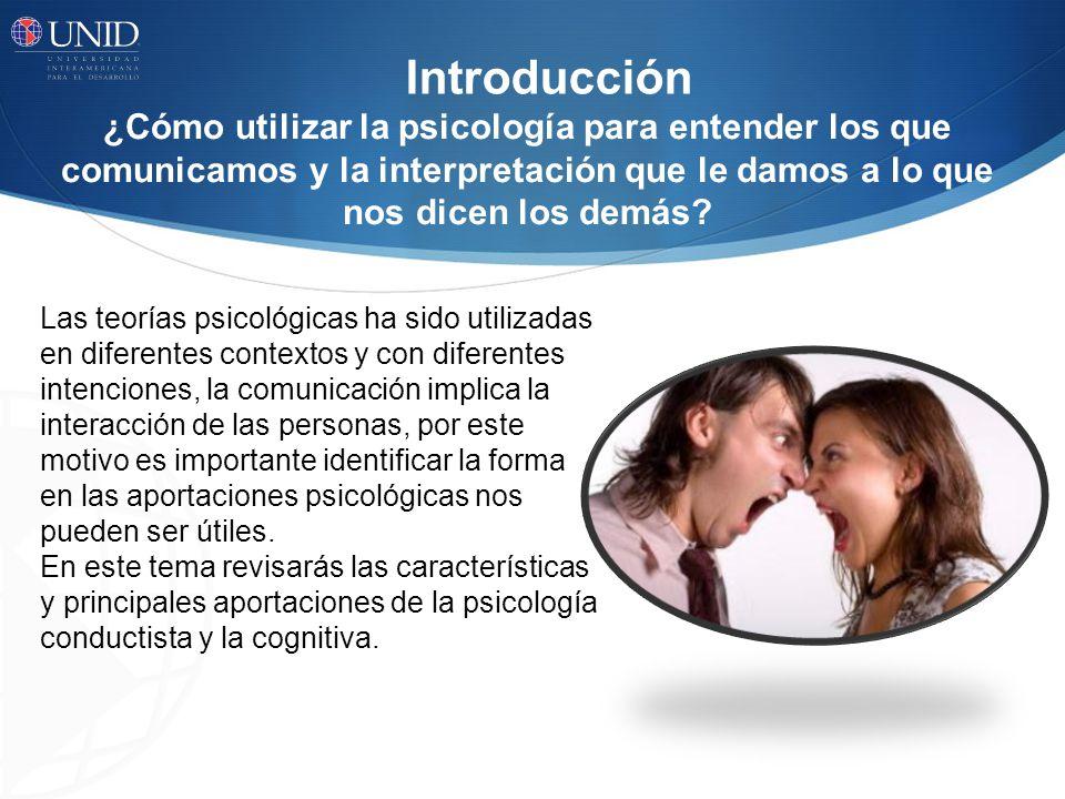 Introducción ¿Cómo utilizar la psicología para entender los que comunicamos y la interpretación que le damos a lo que nos dicen los demás? Las teorías