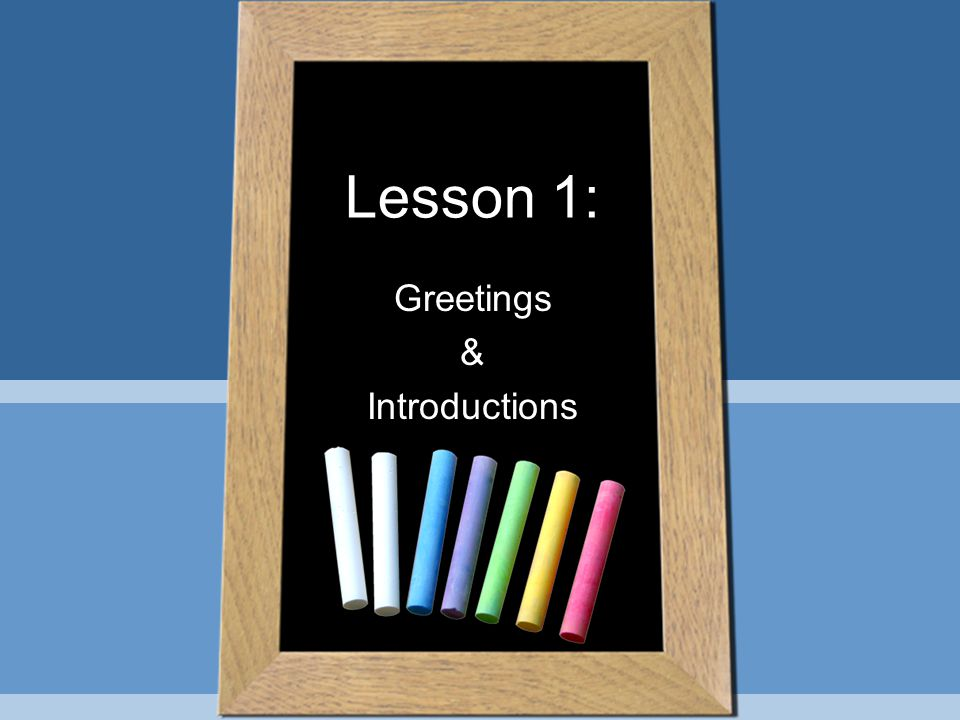 Lesson 1: Greetings & Introductions