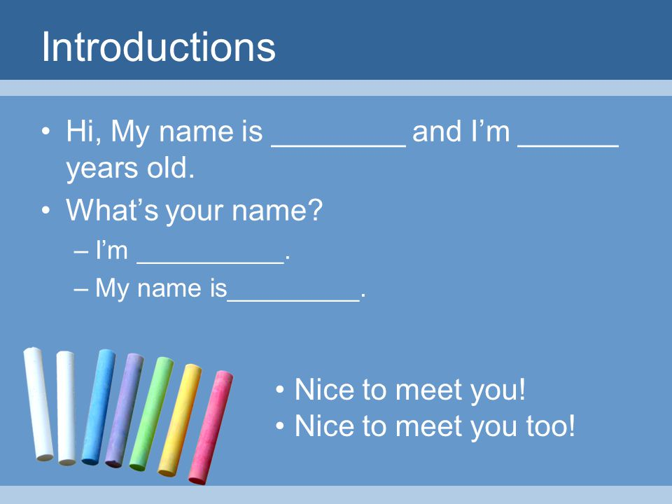 Introductions Hi, My name is ________ and Im ______ years old.